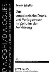 Das Venezianische Druck- Und Verlagswesen Im Zeitalter Der Aufklaerung