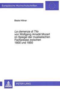 La Clemenza Di Tito Von Wolfgang Amade Mozart Im Spiegel Der Musikalischen Fachpresse Zwischen 1800 Und 1850: Rezeptionsgeschichtliche Untersuchungen