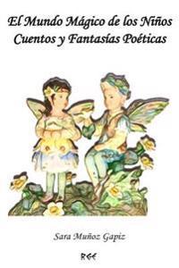 El Mundo Mágico de Los Niños Cuentos Y Fantasías Poéticas