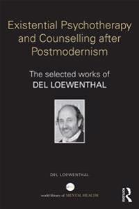 Existential Psychotherapy and Counselling after Postmodernism