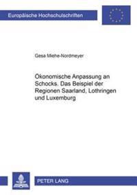 Oekonomische Anpassung an Schocks: Das Beispiel Der Regionen Saarland, Lothringen Und Luxemburg
