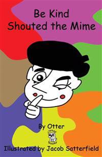 Be Kind Shouted the Mime