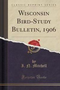 Wisconsin Bird-Study Bulletin, 1906 (Classic Reprint)