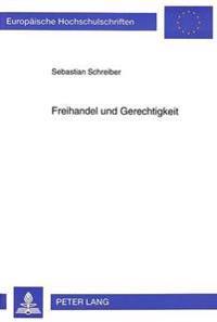 Freihandel Und Gerechtigkeit: Eine Theoriegeschichte Des Verhaeltnisses Von Tausch, Verteilung Und Gerechtigkeit VOR Dem Hintergrund Der Nord-Sued-B
