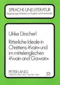 Ritterliche Ideale in Chretiens Yvain Und Im Mittelenglischen Ywain and Gawain: Von -Amour Courtois- Zu -Trew Luf-, Vom -Frans Chevaliers Deboneire- Z