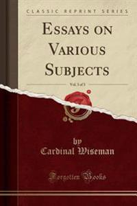 Essays on Various Subjects, Vol. 3 of 3 (Classic Reprint)