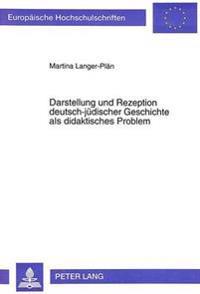 Darstellung Und Rezeption Deutsch-Juedischer Geschichte ALS Didaktisches Problem