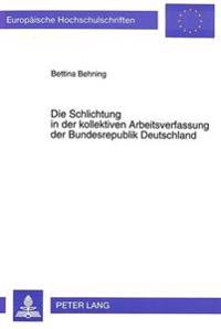 Die Schlichtung in Der Kollektiven Arbeitsverfassung Der Bundesrepublik Deutschland