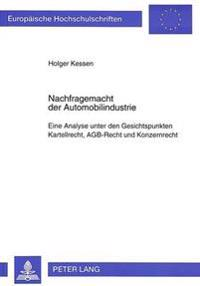 Nachfragemacht Der Automobilindustrie: Eine Analyse Unter Den Gesichtspunkten Kartellrecht, Agb-Recht Und Konzernrecht