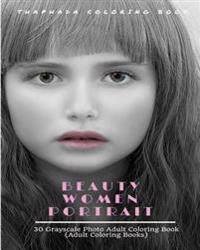 Beauty Women Portraits: 30 Grayscale Photo Coloring Book for Adults (Adult Coloring Books)