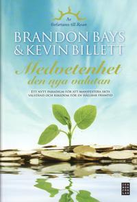 Medvetenhet - den nya valutan : ett nytt paradigm för att manifestera äkta välstånd och rikedom för en hållbar framtid