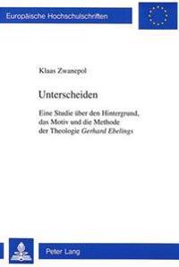 Unterscheiden: Eine Studie Ueber Den Hintergrund, Das Motiv Und Methode Der Theologie Gerhard Ebelings