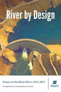 River by Design: Essays on the Boise River, 1915-2015 (Standard Edition)