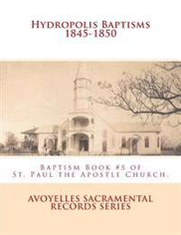 Hydropolis Baptisms 1845-1850: Baptism Book #5 of St. Paul the Apostle Church, Mansura, Louisiana