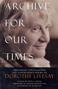 Archive for Our Times: Previously Uncollected and Unpublished Poems of Dorothy Livesay