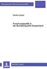 Forschungspolitik in Der Bundesrepublik Deutschland: Entstehung Und Entwicklung Einer Institution Der Grossforschung Am Modell Des Kernforschungszentr