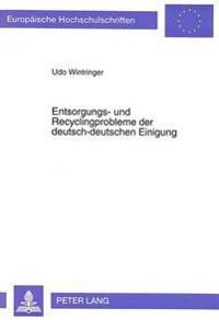 Entsorgungs- Und Recyclingprobleme Der Deutsch-Deutschen Einigung: Eine Sozialkostentheoretisch Orientierte Bewertung Unterschiedlicher Entsorgungssys