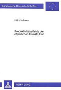 Produktivitaetseffekte Der Oeffentlichen Infrastruktur: Messkonzepte Und Empirische Befunde Fuer Hamburg