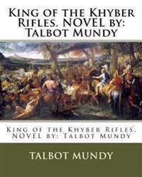 King of the Khyber Rifles. Novel by: Talbot Mundy