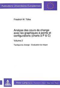 Analyse Des Cours de Change Avec Les Graphiques a Points Et Configurations (Charts A P&C): Volume 2. Tactique Du Change - Evaluation Du Risque