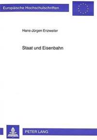 Staat Und Eisenbahn: Buerokratie, Parlament Und Arbeiterschaft Beim Badischen Eisenbahnbau 1833 - 1855