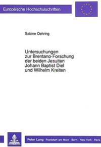 Untersuchungen Zur Brentano-Forschung Der Beiden Jesuiten Johann Baptist Diel Und Wilhelm Kreiten