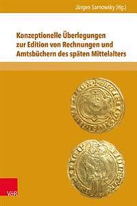 Konzeptionelle Uberlegungen Zur Edition Von Rechnungen Und Amtsbuchern Des Spaten Mittelalters