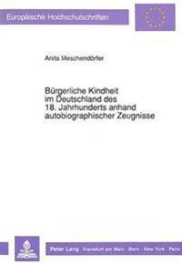 Buergerliche Kindheit Im Deutschland Des 18. Jahrhunderts Anhand Autobiographischer Zeugnisse