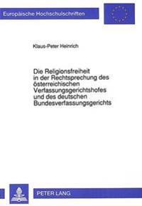 Die Religionsfreiheit in Der Rechtsprechung Des Oesterreichischen Verfassungsgerichtshofes Und Des Deutschen Bundesverfassungsgerichts