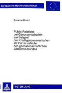 Public Relations Bei Genossenschaften Am Beispiel Der Kreditgenossenschaften ALS Primaerinstitute Des Genossenschaftlichen Bankenverbundes