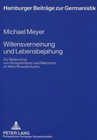 Willensverneinung Und Lebensbejahung: Zur Bedeutung Von Schopenhauer Und Nietzsche Im Werk Ricarda Huchs