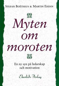 Myten om moroten : en ny syn på ledarskap och motivation