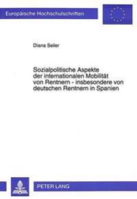 Sozialpolitische Aspekte Der Internationalen Mobilitaet Von Rentnern - Insbesondere Von Deutschen Rentnern in Spanien