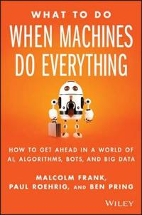 What To Do When Machines Do Everything: How to Get Ahead in a World of AI,