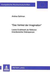 -Das Vehikel Der Imagination-: Loests Erzaehlwerk ALS Reflexion Innerdeutscher Diskrepanzen