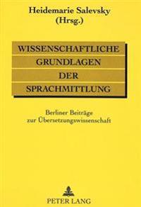 Wissenschaftliche Grundlagen Der Sprachmittlung: Berliner Beitraege Zur Uebersetzungswissenschaft