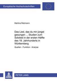 Das Lied, Das Du Mir Juengst Gesungen...- Studien Zum Sololied in Der Ersten Haelfte Des 19. Jahrhunderts in Wuerttemberg: Quellen - Funktion - Analys