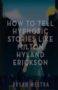 How to Tell Hypnotic Stories Like Milton Hyland Erickson