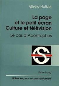 La Page Et Le Petit Ecran: Culture Et Televison: Le Cas D'Apostrophes