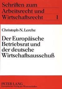 Der Europaeische Betriebsrat Und Der Deutsche Wirtschaftsausschuss: Eine Vergleichende Analyse Der Betrieblichen Mitwirkung Der Arbeitnehmer VOR Dem H
