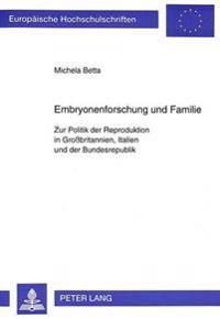 Embryonenforschung Und Familie: Zur Politik Der Reproduktion in Grossbritannien, Italien Und Der Bundesrepublik