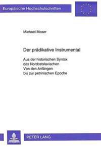 Der Praedikative Instrumental: Aus Der Historischen Syntax Des Nordostslavischen. Von Den Anfaengen Bis Zur Petrinischen Epoche