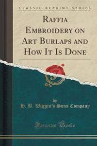Raffia Embroidery on Art Burlaps and How It Is Done (Classic Reprint)