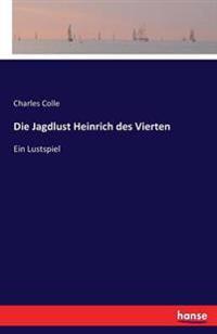 Die Jagdlust Heinrich Des Vierten