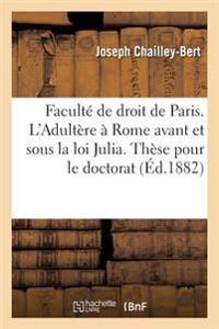 Faculte de Droit de Paris. L'Adultere a Rome Avant Et Sous La Loi Julia. These Pour Le Doctorat