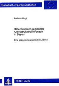 Determinanten Regionaler Altersstrukturdifferenzen in Bayern: Eine Sozio-Demographische Analyse