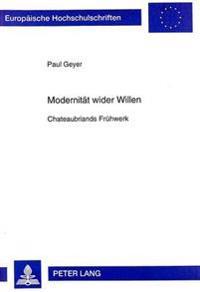 Modernitaet Wider Willen: Chateaubriands Fruehwerk