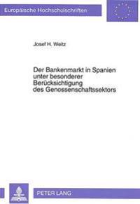 Der Bankenmarkt in Spanien Unter Besonderer Beruecksichtigung Des Genossenschaftssektors