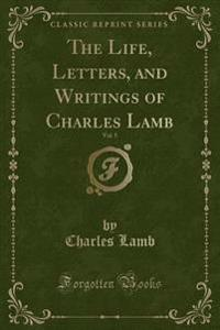 The Life, Letters, and Writings of Charles Lamb, Vol. 5 (Classic Reprint)