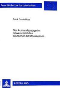 Der Auslandszeuge Im Beweisrecht Des Deutschen Strafprozesses: Rechtliche Und Empirische Aspekte Unter Besonderer Beruecksichtigung Der Aenderungen Du
